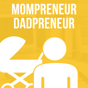 What Type Of Entrepreneur Are You? Mompreneur and Dadpreneur