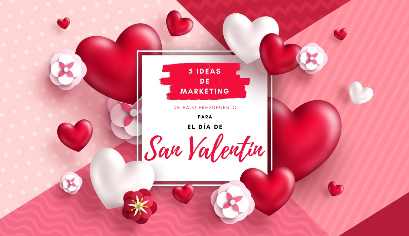 How To Advertise Your Business For Valentine S Day 5 Low Budget Ideas Camino Financial ¡no esperes a san valentín para ahorrar! low budget ideas camino financial
