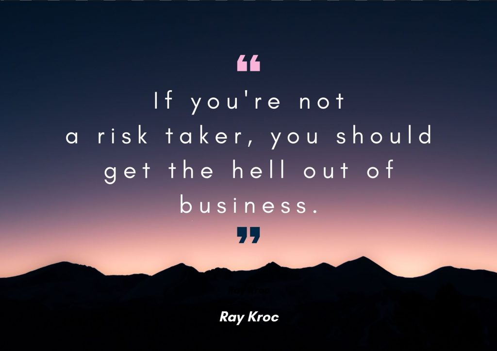 """If you're not a risk-taker, you should get the hell out of business"" Ray Kroc. concept: Thoughtful Quotes"