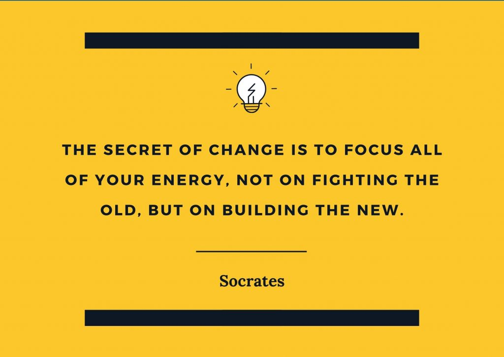 """The secret of change is to focus all of your energy, not on fighting the old, but on building the new"" Socrates. concept: Thoughtful Quotes"