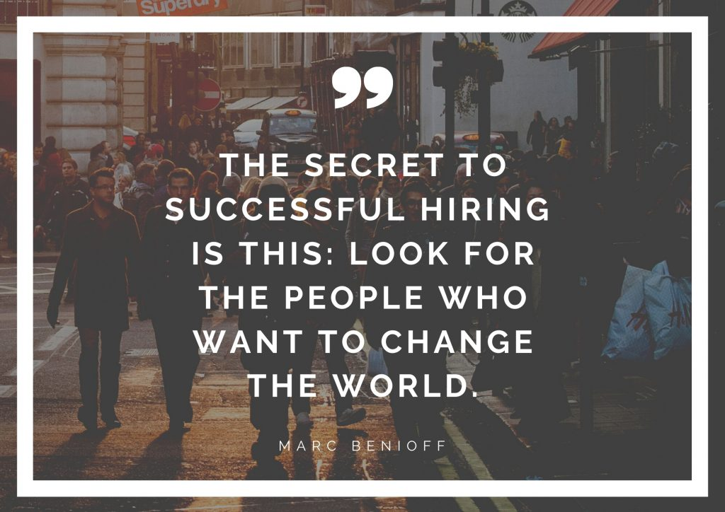 """The secret to successful hiring is this: look for the people who want to change the world"" Marc Benioff. Concept: Thoughtful Quotes"