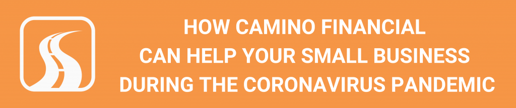camino financial, COVID-19 resources, small business loans