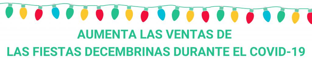 camino financial, Fiestas decembrinas durante el COVID-19: ventas