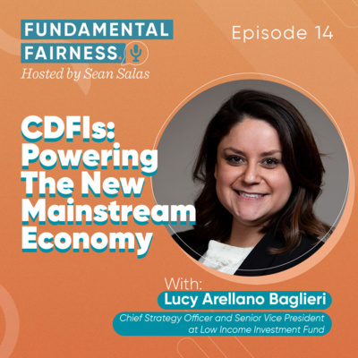 Lucy Arellano Baglieri, Chief Strategy Officer & Senior Vice President at Low Income Investment Fund – CDFIs: Powering the New Mainstream Economy
